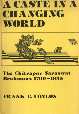 A Caste in a Changing World: The Chitrapur Saraswat Brahmans, 1700