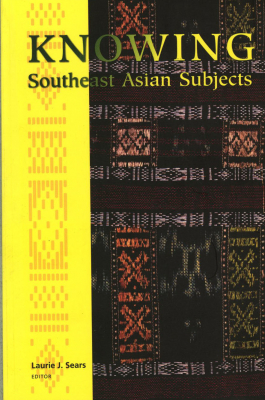 Knowing Southeast Asian Subjects Department Of History University Of Washington
