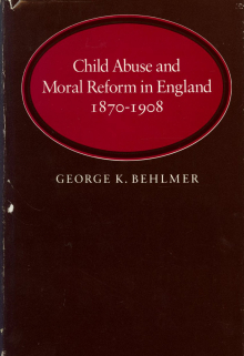 Child Abuse and Moral Reform in England (Stanford: Stanford University Press, 1982)