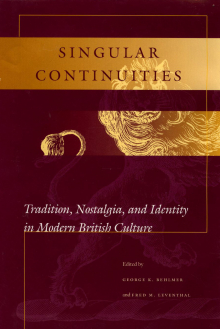 Singular Continuities: Tradition, Nostalgia, and Identity in Modern British Culture (Stanford, Calif.: Stanford University Press, 2000)