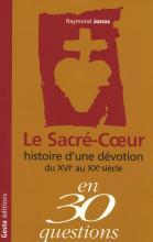 """Cover of """"Le Sacré-Coeur: Histoire d'une dévotion du XVIe au XXe siècle en 30 questions"""""""