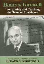 Harry's Farewell: Interpreting and Teaching the Truman Presidency (Columbia: University of Missouri Press, 2004)
