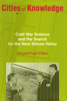 Cities of Knowledge: Cold War Science and the Search for the Next Silicon Valley (Princeton, NJ: Princeton University Press, 2005)