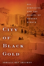 City of Black Gold: Oil, Ethnicity, and the Making of Modern Kirkuk - cover image depicting a street scene in Kirkuk, 1930s