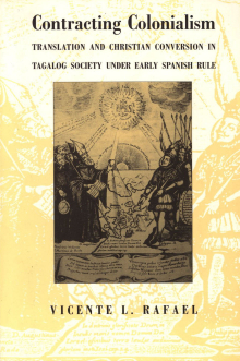 Contracting Colonialism: Translation and Christian Conversion in Tagalog Society Under Early Spanish Rule (Ithaca: Cornell University Press, 1988)