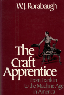 The Craft Apprentice: From Franklin to the Machine Age in America (New York: Oxford University Press, 1986)