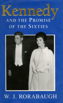 Kennedy and the Promise of the Sixties (Cambridge, UK ; New York: Cambridge University Press, 2002)