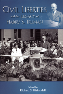 Civil Liberties and the Legacy of Harry S. Truman (Kirksville, Missouri: Truman State University Press, 2013)