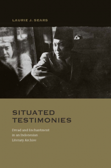 Situated Testimonies: Dread and Enchantment in an Indonesian Literary Archive (Honolulu: U. of Hawai'i Press, May 2013)