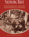 Silencing Race: Disentangling Blackness, Colonialism, and National Identities in Puerto Rico (New York: Palgrave Macmillan, 2012)