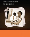 The Afterlife of Empire (Berkeley: Global, Area, and International Archive, University of California Press, 2012)