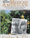 We Became Mexican American: How Our Immigrant Family Survived to Pursue the American Dream (Bloomington, Indiana: Xlibris Corporation, 2012)