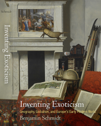 Benjamin Schmidt, Inventing Exoticism: Geography, Globalism, and Europe's Early Modern World (University of Pennsylvania Press, 2015)