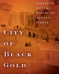 City of Black Gold: Oil, Ethnicity, and the Making of Modern Kirkuk - cover image depicting a street scene in Kirkuk, 1930s